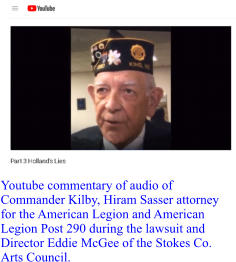 Youtube commentary of audio of  Commander Kilby, Hiram Sasser attorney for the American Legion and American Legion Post 290 during the lawsuit and Director Eddie McGee of the Stokes Co.  Arts Council.